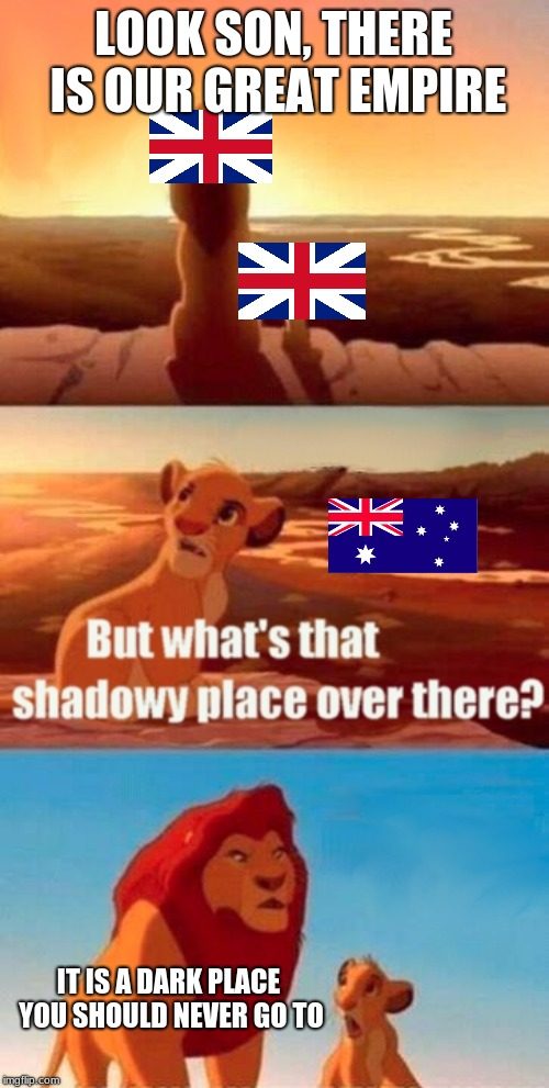 The prison colony | LOOK SON, THERE IS OUR GREAT EMPIRE IT IS A DARK PLACE YOU SHOULD NEVER GO TO | image tagged in memes,simba shadowy place,australia,funny,funny memes,britain | made w/ Imgflip meme maker