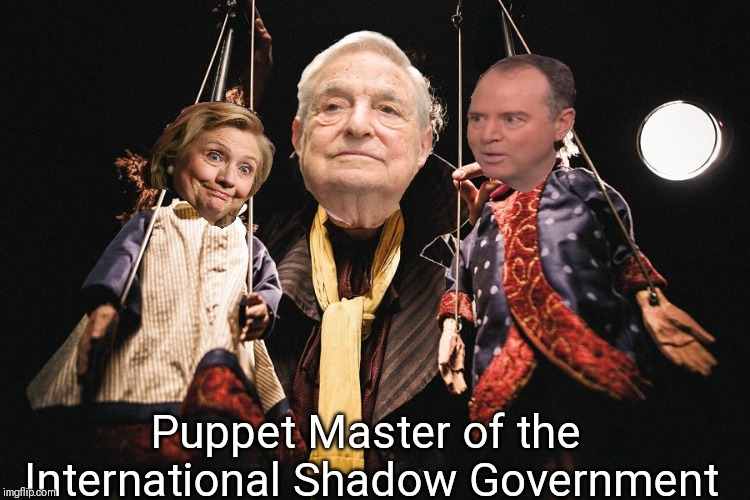 George pulling strings. | Puppet Master of the International Shadow Government | image tagged in george soros,hillary clinton,adam schiff,illuminati,new world order,socialism | made w/ Imgflip meme maker
