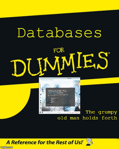For Dummies |  Databases; The grumpy old man holds forth | image tagged in for dummies | made w/ Imgflip meme maker