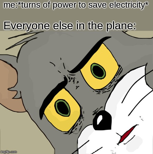 Unsettled Tom | me:*turns of power to save electricity* Everyone else in the plane: | image tagged in memes,unsettled tom | made w/ Imgflip meme maker