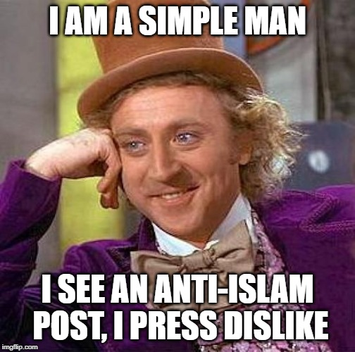 I Am A Simple Man I See An Anti-Islam Post, I Press Dislike | I AM A SIMPLE MAN I SEE AN ANTI-ISLAM POST, I PRESS DISLIKE | image tagged in memes,creepy condescending wonka,dislike,downvote,downvoting | made w/ Imgflip meme maker