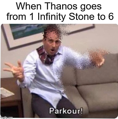 Thanos, go sit in Time Out | When Thanos goes from 1 Infinity Stone to 6 | image tagged in the office,thanos snap,parkour | made w/ Imgflip meme maker