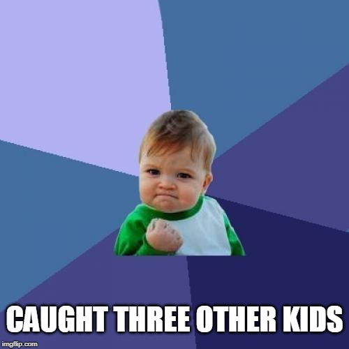 Success Kid Meme | CAUGHT THREE OTHER KIDS | image tagged in memes,success kid | made w/ Imgflip meme maker