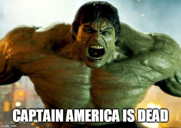 CAPTAIN AMERICA IS DEAD | image tagged in hulk | made w/ Imgflip meme maker