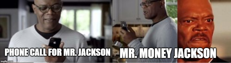 Samuel L Jackson | MR. MONEY JACKSON PHONE CALL FOR MR. JACKSON | image tagged in memes,samuel l jackson | made w/ Imgflip meme maker