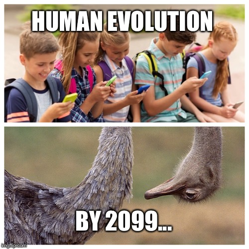 Human evolution by 2099 | HUMAN EVOLUTION BY 2099... | image tagged in smartphone,addiction,millennials,culture,iphone,android | made w/ Imgflip meme maker