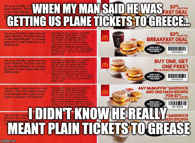 WHEN MY MAN SAID HE WAS GETTING US PLANE TICKETS TO GREECE... I DIDN'T KNOW HE REALLY MEANT PLAIN TICKETS TO GREASE | image tagged in grease,greece,wordplay | made w/ Imgflip meme maker