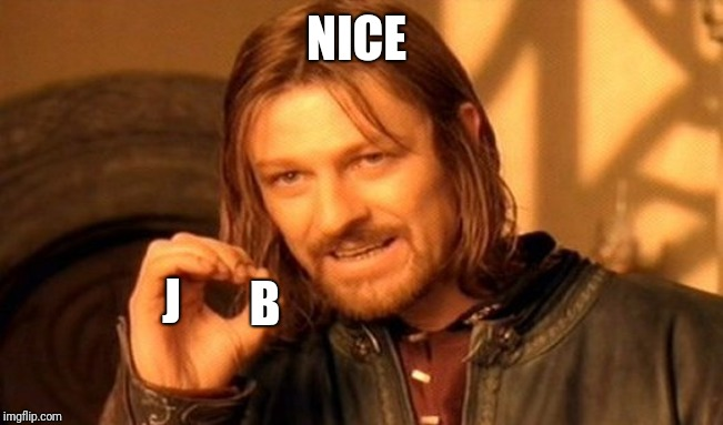 One Does Not Simply Meme | NICE J B | image tagged in memes,one does not simply | made w/ Imgflip meme maker