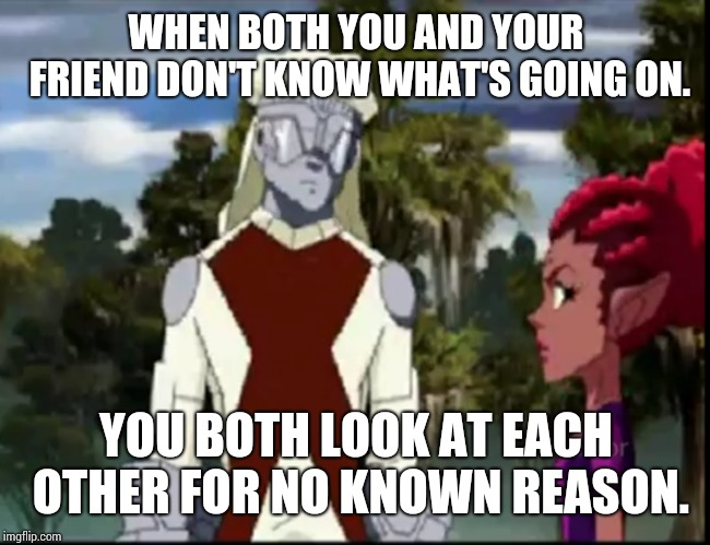 Looking at each other for no reason | WHEN BOTH YOU AND YOUR FRIEND DON'T KNOW WHAT'S GOING ON. YOU BOTH LOOK AT EACH OTHER FOR NO KNOWN REASON. | image tagged in staring | made w/ Imgflip meme maker