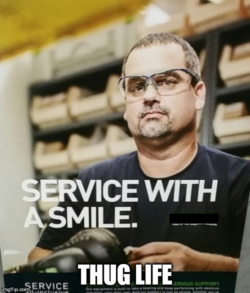 No smile for you | THUG LIFE | image tagged in thug life,smile,service | made w/ Imgflip meme maker
