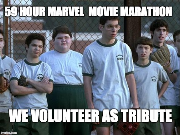marvel movie tribute | 59 HOUR MARVEL  MOVIE MARATHON WE VOLUNTEER AS TRIBUTE | image tagged in geeks,marvel,marvel movie marathon | made w/ Imgflip meme maker