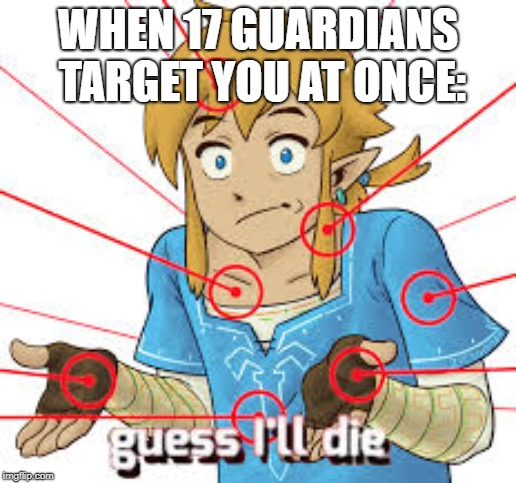 link guess i'll die. | WHEN 17 GUARDIANS TARGET YOU AT ONCE: | image tagged in link guess i'll die | made w/ Imgflip meme maker