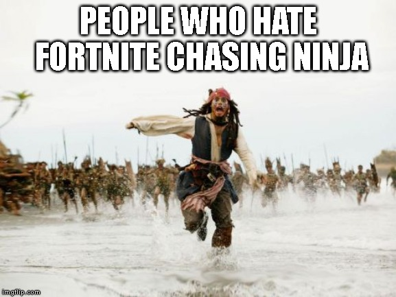 Good luck with the haters ninja | PEOPLE WHO HATE FORTNITE CHASING NINJA | image tagged in memes,jack sparrow being chased,fortnite,ninja | made w/ Imgflip meme maker