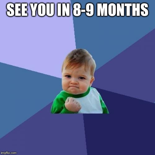 Success Kid Meme | SEE YOU IN 8-9 MONTHS | image tagged in memes,success kid | made w/ Imgflip meme maker