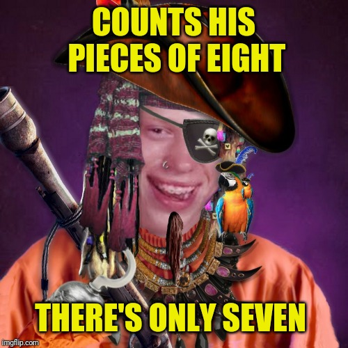Even as a Pirate, His Finances Aren't in Ship Shape | COUNTS HIS PIECES OF EIGHT THERE'S ONLY SEVEN | image tagged in bad luck brian pirate,bad luck brian,memes,pirates,seasick inception,confused dafuq jack sparrow what | made w/ Imgflip meme maker
