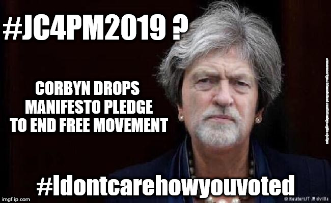 Labour/Corbyn - common market 2.0 | #JC4PM2019 ? #Idontcarehowyouvoted CORBYN DROPS MANIFESTO PLEDGE TO END FREE MOVEMENT #wearecorbyn #labourisdead #cultofcorbyn #gtto #jc4pm | image tagged in wearecorbyn,anti-semite and a racist,communist socialist,labourisdead,cultofcorbyn,funny | made w/ Imgflip meme maker