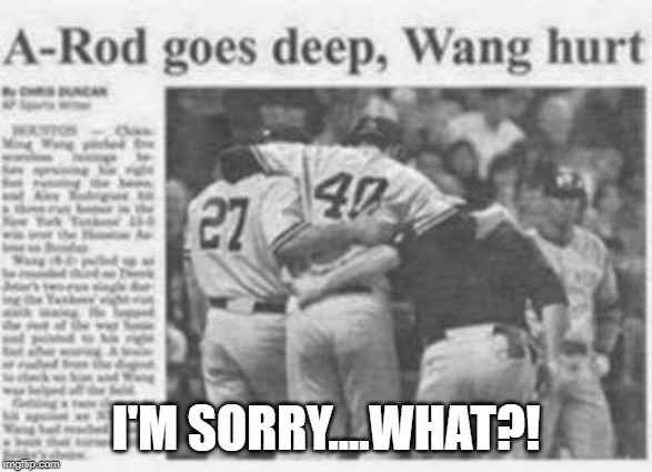 A-Rod does what? | I'M SORRY....WHAT?! | image tagged in major league baseball | made w/ Imgflip meme maker