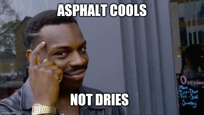 Roll Safe Think About It Meme | ASPHALT COOLS NOT DRIES | image tagged in memes,roll safe think about it | made w/ Imgflip meme maker