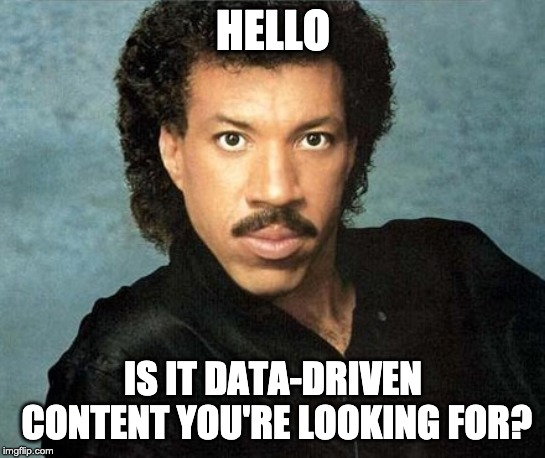 Is it data-driven content you're looking for meme