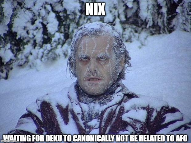 Jack Nicholson The Shining Snow | NIX WAITING FOR DEKU TO CANONICALLY NOT BE RELATED TO AFO | image tagged in memes,jack nicholson the shining snow | made w/ Imgflip meme maker