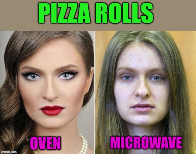 fact! | PIZZA ROLLS OVEN MICROWAVE | image tagged in pizza rolls,comparison | made w/ Imgflip meme maker