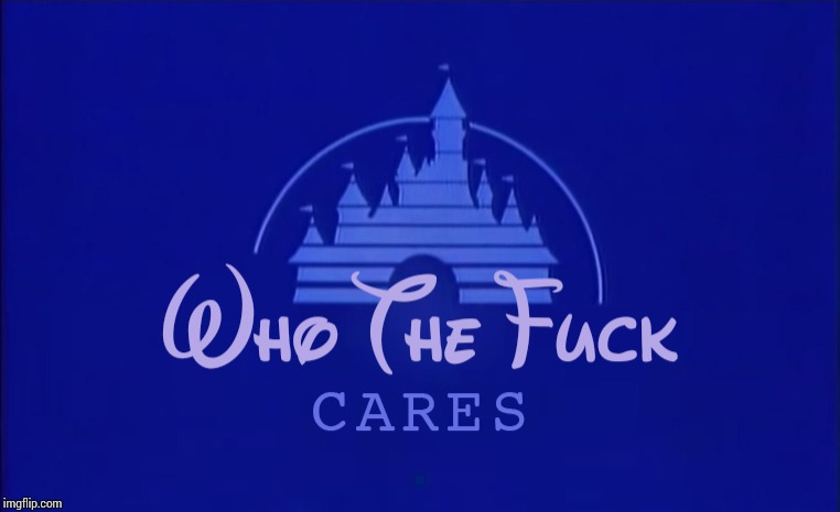 Disney Who Cares | . | image tagged in disney who cares | made w/ Imgflip meme maker
