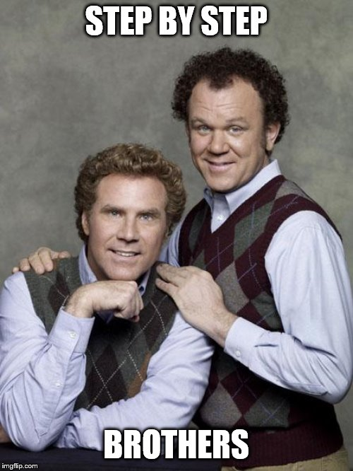 step brothers | STEP BY STEP BROTHERS | image tagged in step brothers | made w/ Imgflip meme maker