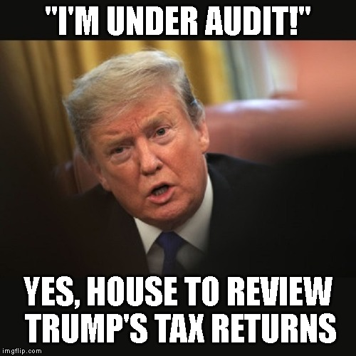 "IRS Must Follow the Law | ""I'M UNDER AUDIT!"" YES, HOUSE TO REVIEW TRUMP'S TAX RETURNS 
