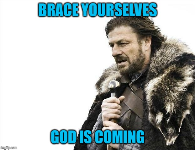 Brace Yourselves X is Coming Meme | BRACE YOURSELVES GOD IS COMING | image tagged in memes,brace yourselves x is coming | made w/ Imgflip meme maker