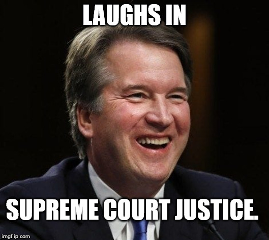 Laughs in supreme court justice. | LAUGHS IN SUPREME COURT JUSTICE. | image tagged in kavanaugh,biden | made w/ Imgflip meme maker