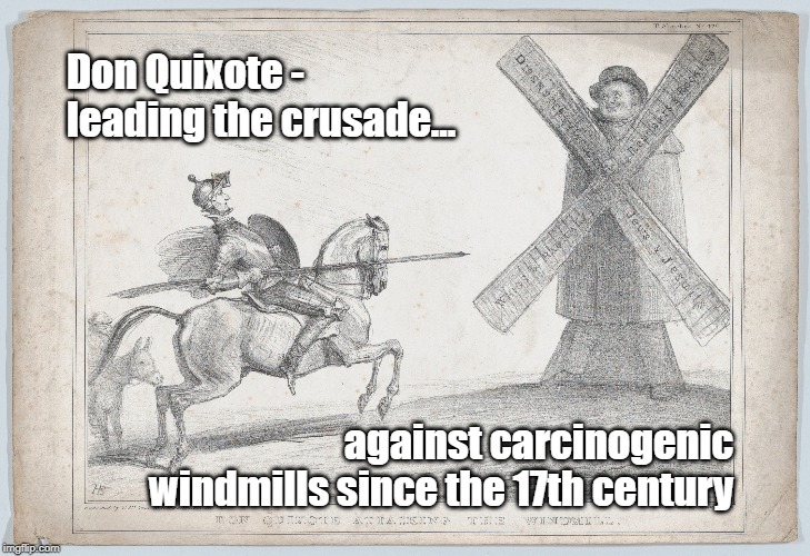 Don Quixote - leading the crusade... against carcinogenic windmills since the 17th century | image tagged in cancer,windmills,donald trump,drumpf,stupid people | made w/ Imgflip meme maker