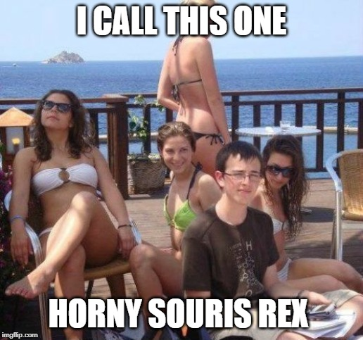 Priority Peter | I CALL THIS ONE HORNY SOURIS REX | image tagged in memes,priority peter | made w/ Imgflip meme maker
