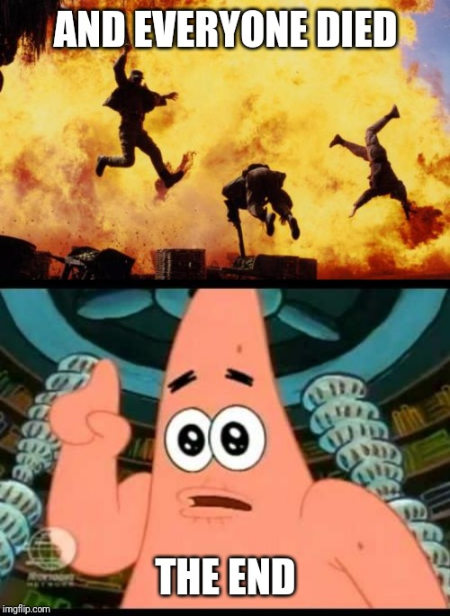 AND EVERYONE DIED THE END | image tagged in memes,patrick says,explosions | made w/ Imgflip meme maker