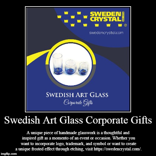 Swedish Art Glass Corporate Gifts | Swedish Art Glass Corporate Gifts | A unique piece of handmade glasswork is a thoughtful and inspired gift as a momento of an event or occas | image tagged in sweden,swedish,products | made w/ Imgflip demotivational maker