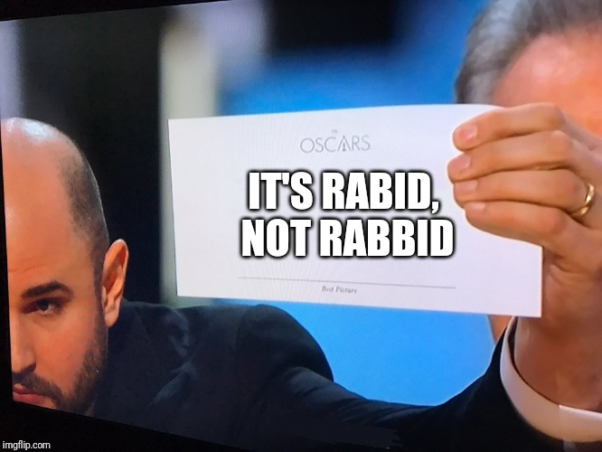 Oscars Correction | IT'S RABID, NOT RABBID | image tagged in oscars correction | made w/ Imgflip meme maker