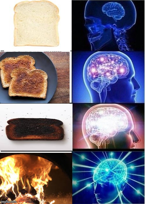Toast | image tagged in memes,bread,toast,burnt bread,fire,expanding brain | made w/ Imgflip meme maker