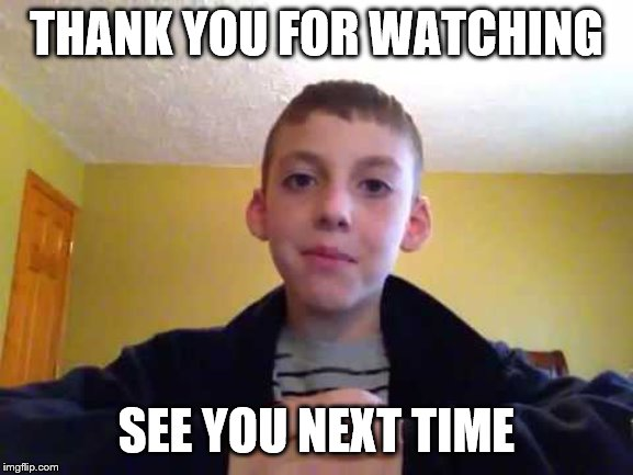 Thankful Child Youtuber | THANK YOU FOR WATCHING SEE YOU NEXT TIME | image tagged in thankful child youtuber | made w/ Imgflip meme maker