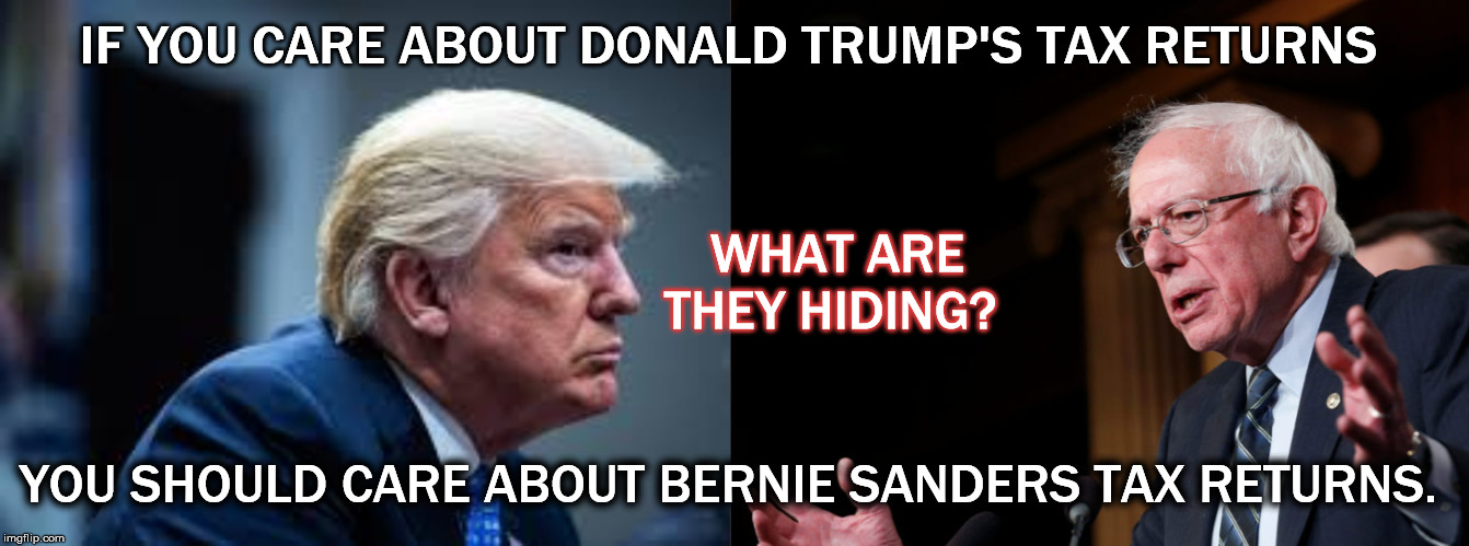 Sanders & Trump Tax Returns | IF YOU CARE ABOUT DONALD TRUMP'S TAX RETURNS YOU SHOULD CARE ABOUT BERNIE SANDERS TAX RETURNS. WHAT ARE THEY HIDING? | image tagged in bernie sanders,donald trump,tax returns,trump taxes,bernie sanders standing,election 2020 | made w/ Imgflip meme maker