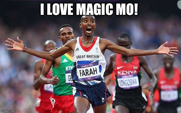 mo farah | I LOVE MAGIC MO! | image tagged in mo farah | made w/ Imgflip meme maker