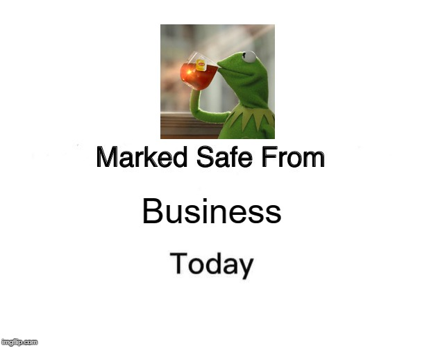 Marked Safe From Meme | Business | image tagged in memes,marked safe from,but thats none of my business | made w/ Imgflip meme maker