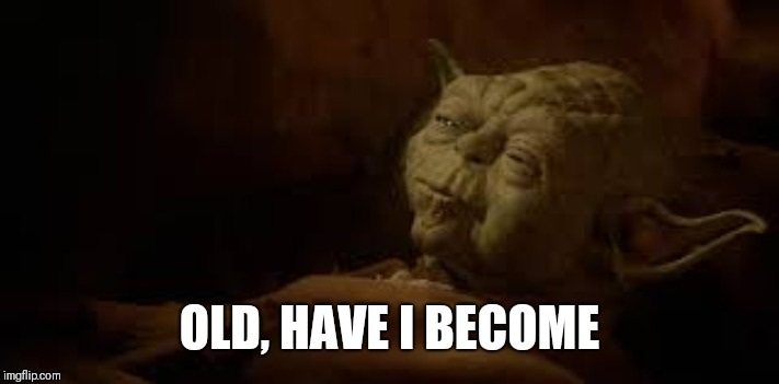 Yoda in bed |  OLD, HAVE I BECOME | image tagged in yoda in bed | made w/ Imgflip meme maker