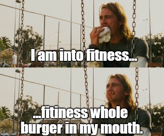 I am into fitness.  What about you? | I am into fitness... ...fitiness whole burger in my mouth. | image tagged in hamburger,fitness,lift,exercise,memes | made w/ Imgflip meme maker