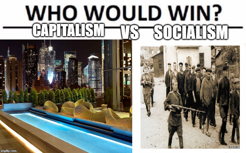 Image Tagged In Memes Beyondthecomments Capitalism Socialism Imgflip