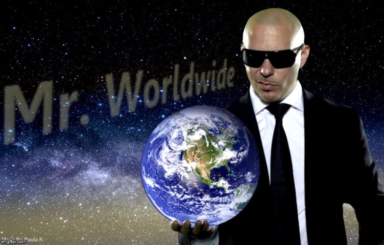 Worlds | . | image tagged in mr worldwide,universerp | made w/ Imgflip meme maker