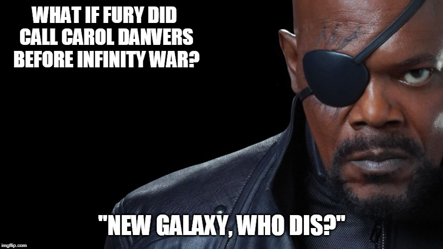 "Nick Fury | WHAT IF FURY DID CALL CAROL DANVERS BEFORE INFINITY WAR? ""NEW GALAXY, WHO DIS?"" 