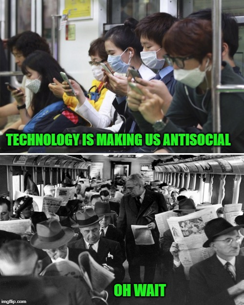 technology | TECHNOLOGY IS MAKING US ANTISOCIAL OH WAIT | image tagged in technology,antisocial | made w/ Imgflip meme maker
