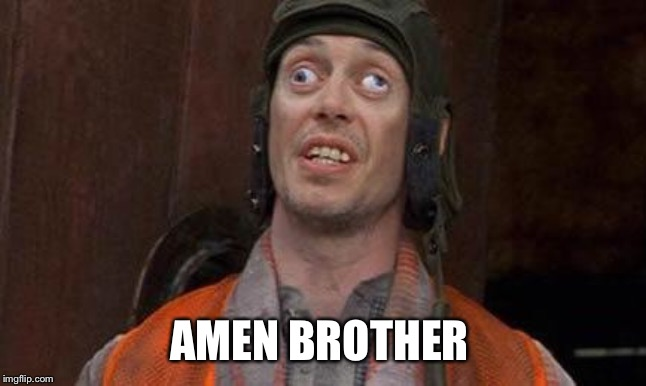 Looks Good To Me | AMEN BROTHER | image tagged in looks good to me | made w/ Imgflip meme maker