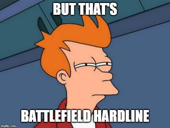 BUT THAT'S BATTLEFIELD HARDLINE | image tagged in memes,futurama fry | made w/ Imgflip meme maker