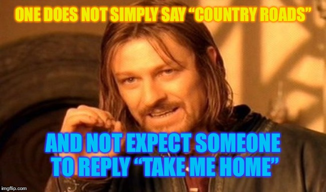 "Thanks to the Minecrafter and YouTuber, Astro_Link | ONE DOES NOT SIMPLY SAY ""COUNTRY ROADS"" AND NOT EXPECT SOMEONE TO REPLY ""TAKE ME HOME"" 