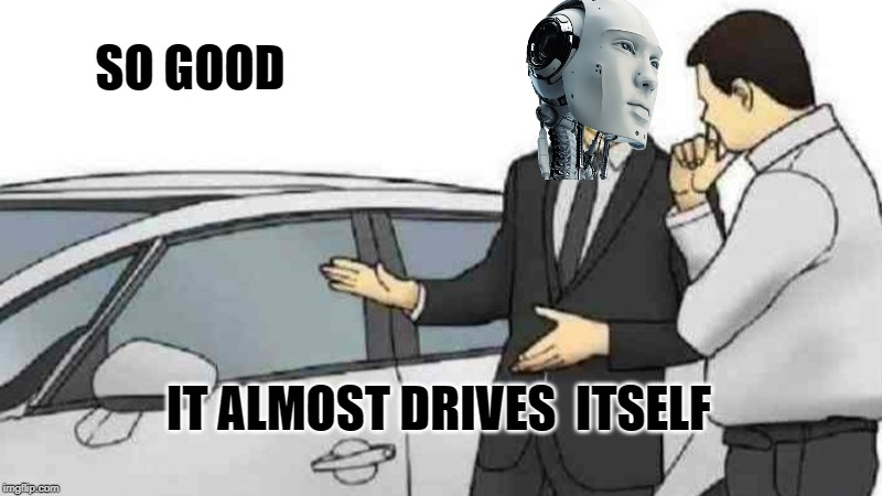 Car Salesman Slaps Roof Of Car Meme | SO GOOD IT ALMOST DRIVES  ITSELF | image tagged in memes,car salesman slaps roof of car | made w/ Imgflip meme maker